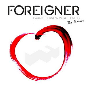 Foreigner - 2014 - I Want To Know What Love Is - The Ballads
